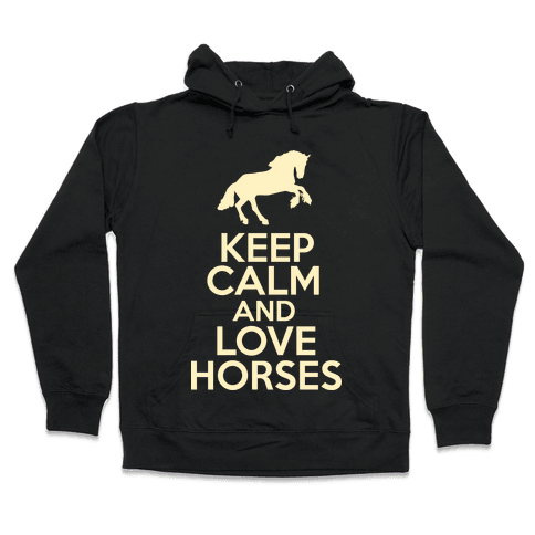 Keep Calm and Love Horses Hooded Sweatshirt