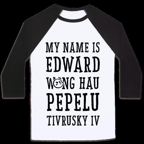 My Name Edward Wong Hau Pepelu Tivrusky IV Baseball Tee