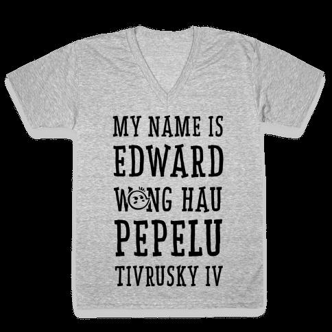 My Name Edward Wong Hau Pepelu Tivrusky IV V-Neck Tee Shirt
