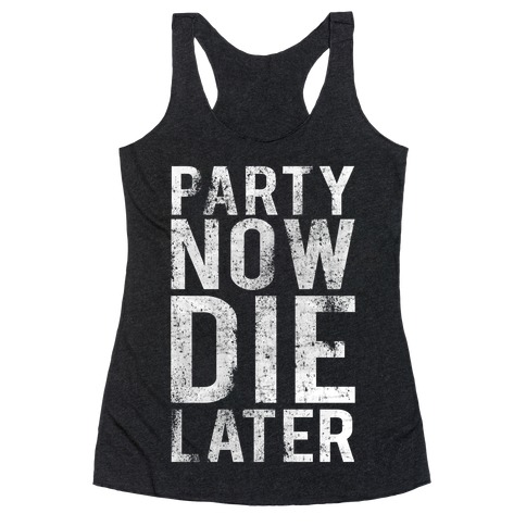 Party Now Die Later Racerback Tank Top