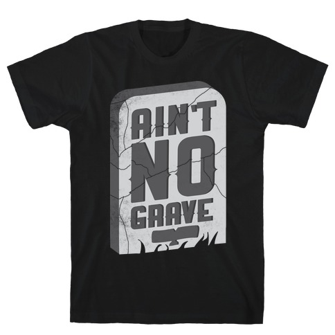 Ain't No Grave Mens T-Shirt