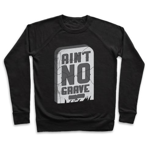 23f5cb19 Ain't No Grave Crewneck Sweatshirt | LookHUMAN