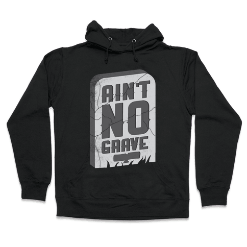 Ain't No Grave Hooded Sweatshirt