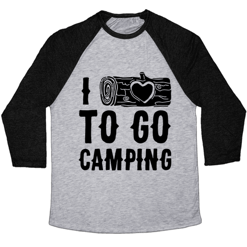 I Log To Go Camping Baseball Tee