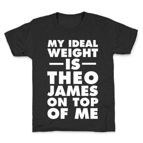 My Ideal Weight Is Theo James On Top Of Me Kids T-Shirt