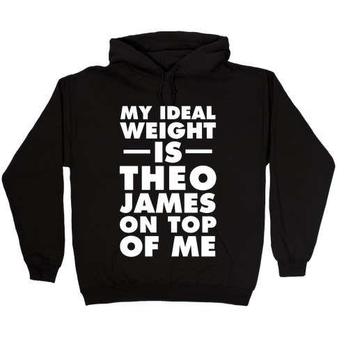 My Ideal Weight Is Theo James On Top Of Me Hooded Sweatshirt