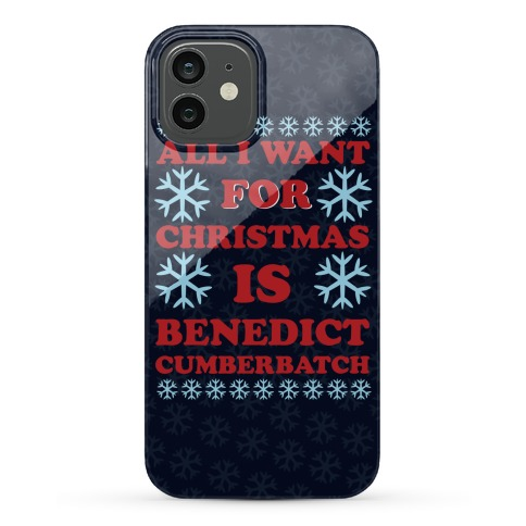 All I Want For Christmas Is Benedict Cumberbatch Phone Case