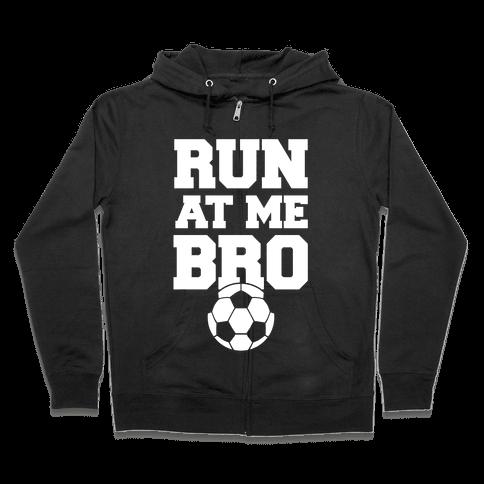 Run At Me Bro (White Ink) Zip Hoodie