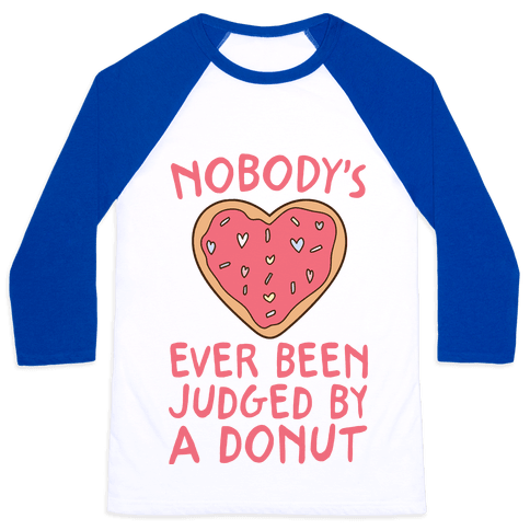 Nobody's Ever Been Judged By A Donut Baseball Tee