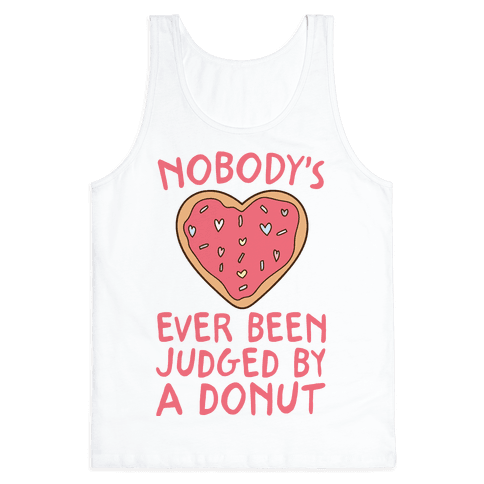 Nobody's Ever Been Judged By A Donut Tank Top