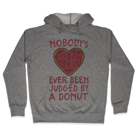 Nobody's Ever Been Judged By A Donut Hooded Sweatshirt