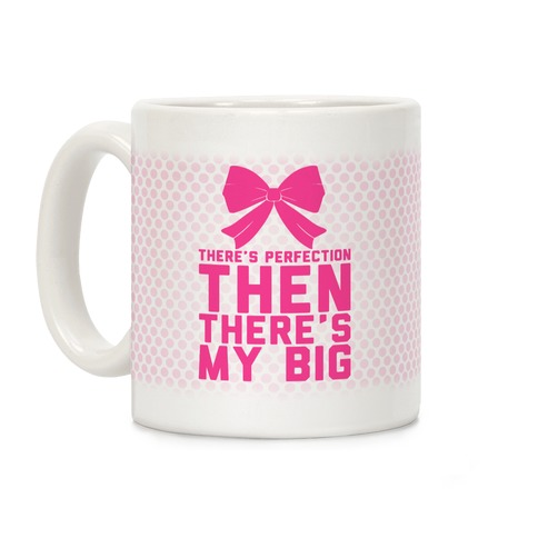 There's Perfection Then There's My Big (Pink) Coffee Mug