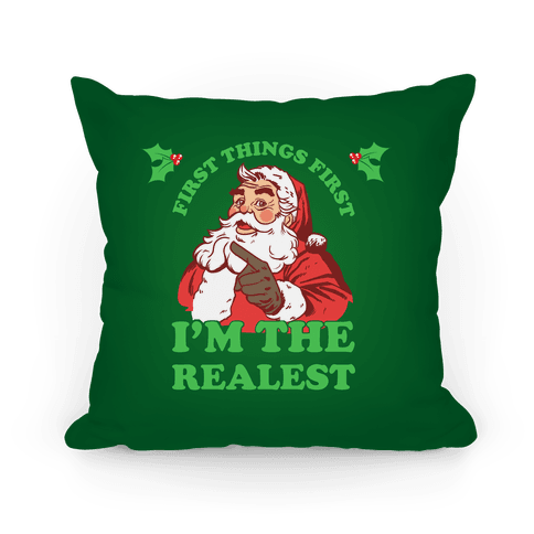 First Things First I'm The Realest (Fancy Santa) Pillow
