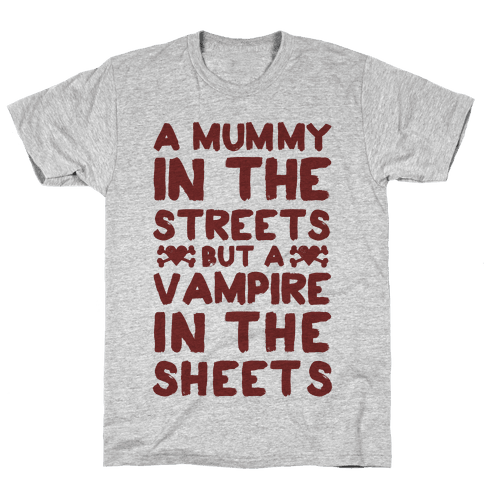 A Mummy In The Streets But A Vampire In The Sheets Mens T-Shirt