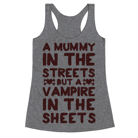 A Mummy In The Streets But A Vampire In The Sheets Racerback Tank Top
