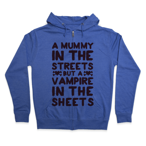 A Mummy In The Streets But A Vampire In The Sheets Zip Hoodie