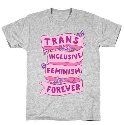 Trans Inclusive Feminism Forever T-Shirt