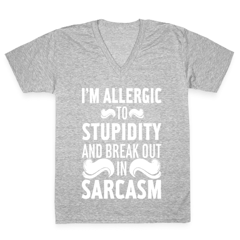 I'm Allergic to Stupidity and Break Out in Sarcasm V-Neck Tee Shirt
