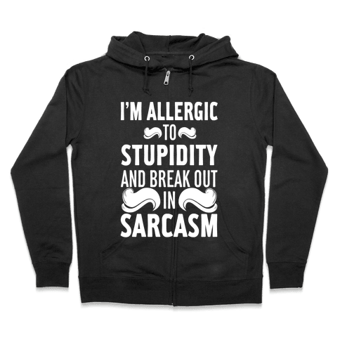 I'm Allergic to Stupidity and Break Out in Sarcasm Zip Hoodie