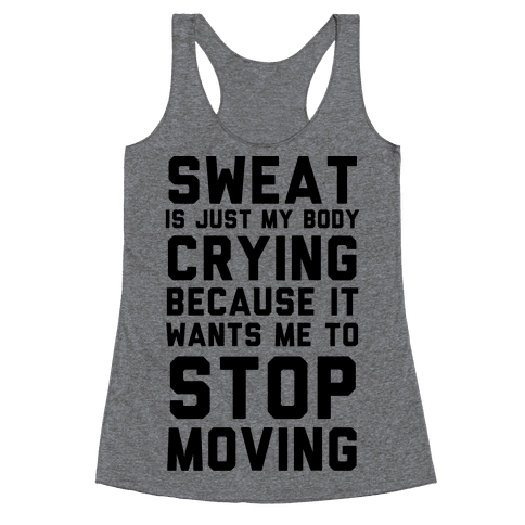Sweat Is Just My Body Crying Racerback Tank Top