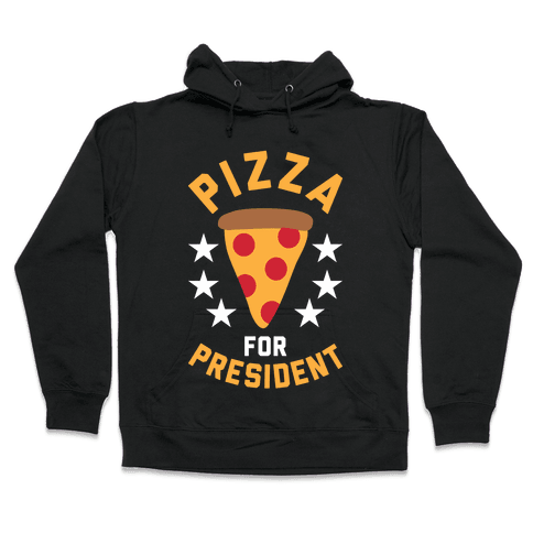 Pizza For President Hooded Sweatshirt