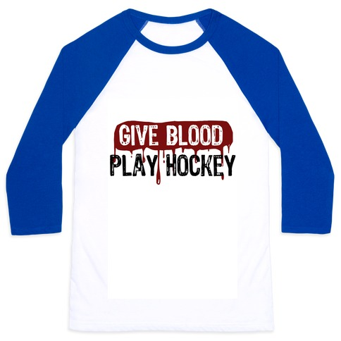 Give blood; Play Hockey Baseball Tee