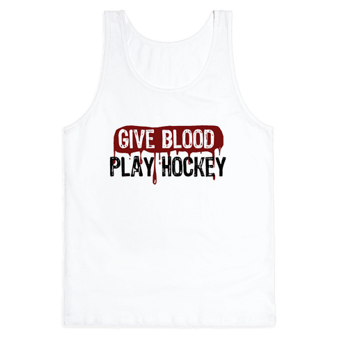 Give blood; Play Hockey Tank Top