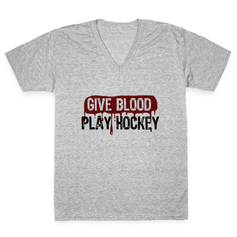 Give blood; Play Hockey V-Neck Tee Shirt