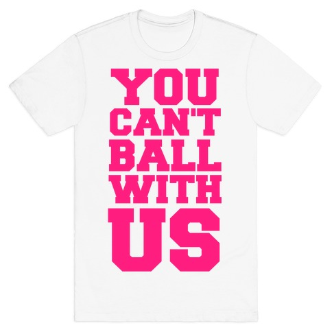You Can't Ball With Us Mens T-Shirt