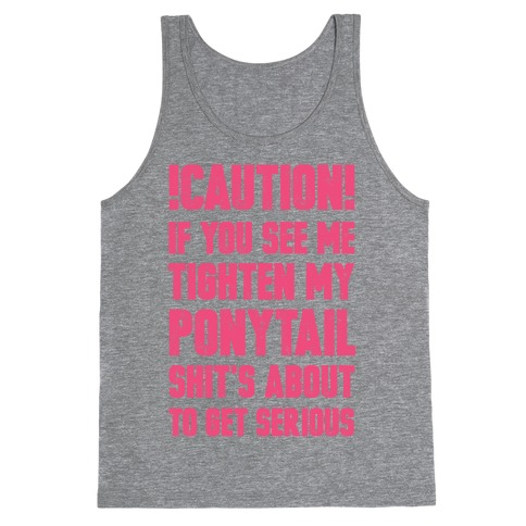 Caution if You See Me Tighten my Ponytail Shit's About to Get Serious Tank Top