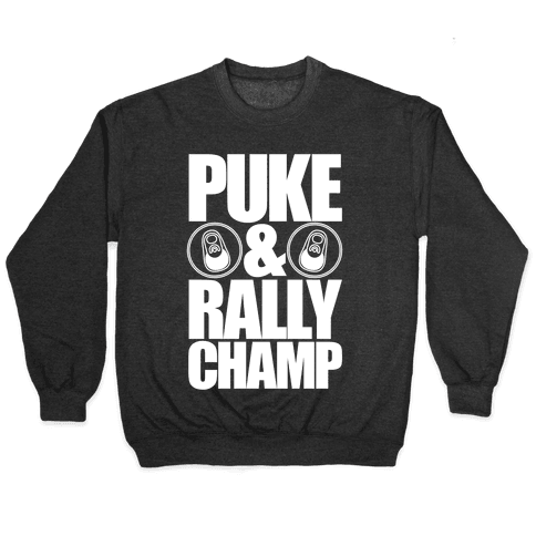 Puke And Rally Champ Pullover