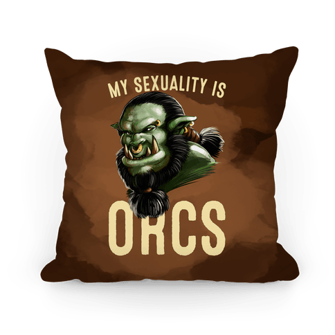 My Sexuality is Orcs Pillow