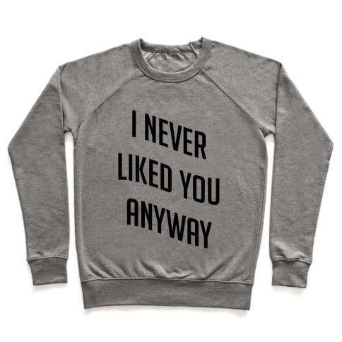 I Never Liked You Anyway Pullover