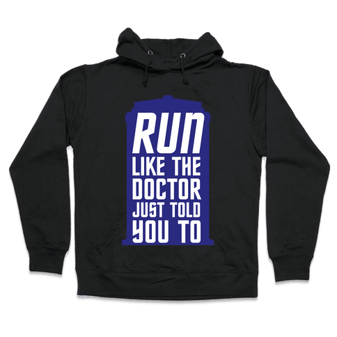 Run Like The Doctor Just Told You To Hooded Sweatshirt