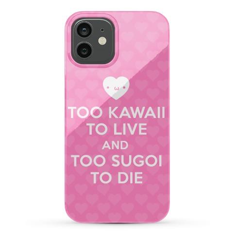 Too Kawaii To Live Phone Case