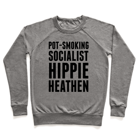 Pot Smoking Socialist Hippie Heathen Pullover