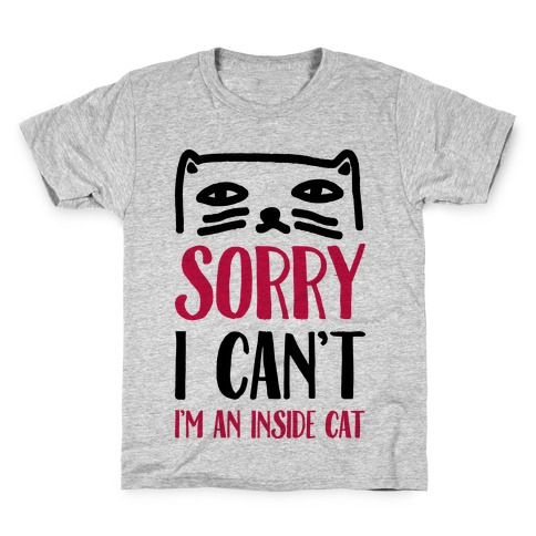 Sorry I Can't I'm An Inside Cat Kids T-Shirt