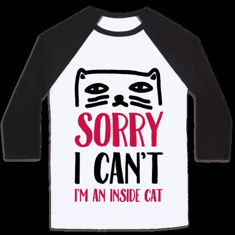 Sorry I Can't I'm Inside Cat