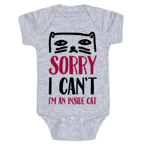 Sorry I Can't I'm Inside Cat Baby Onesy