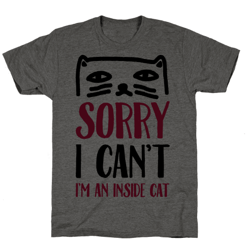 Sorry I Can't I'm Inside Cat Mens/Unisex T-Shirt