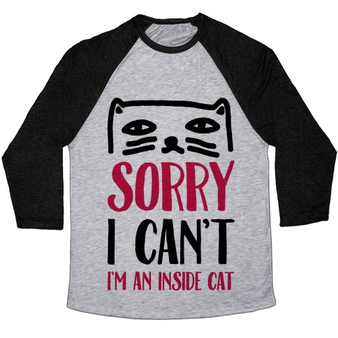 Sorry I Can't I'm Inside Cat Baseball Tee