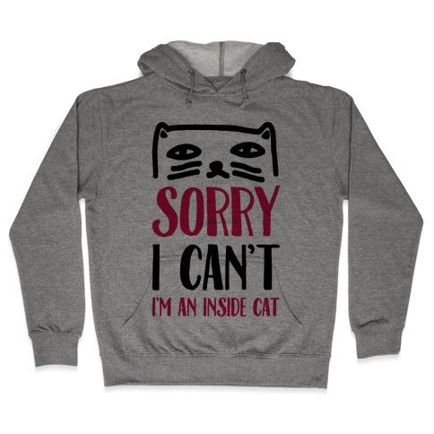 Sorry I Can't I'm An Inside Cat Hooded Sweatshirt
