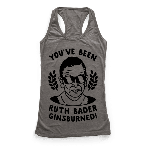 You've Been Ruth Bader GinsBURNED! Racerback Tank Top
