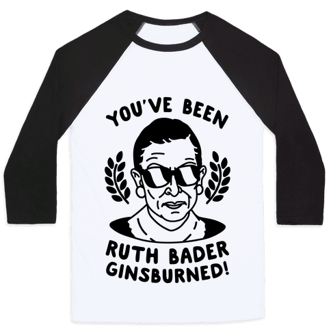 You've Been Ruth Bader GinsBURNED! Baseball Tee