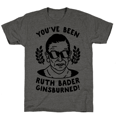 You've Been Ruth Bader GinsBURNED! Mens T-Shirt