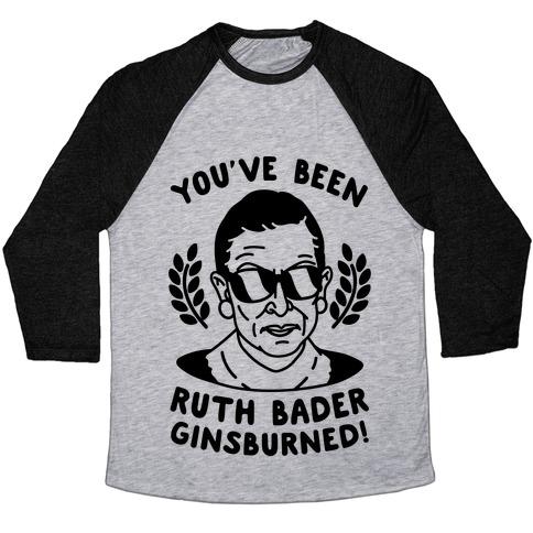 You've Been Ruth Bader GinsBURNED! Baseball Tee