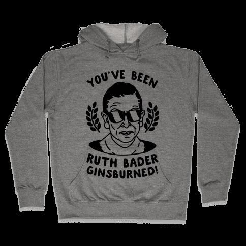You've Been Ruth Bader GinsBURNED! Hooded Sweatshirt