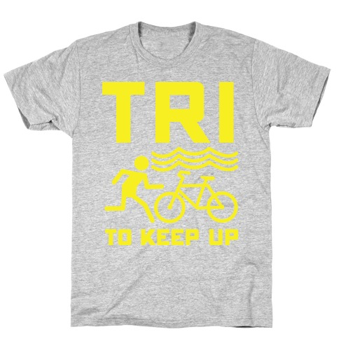 Tri to Keep Up T-Shirt