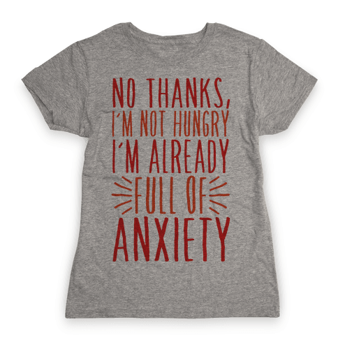 Full of Anxiety Womens T-Shirt