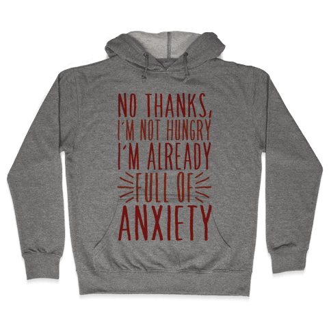 Full of Anxiety Hooded Sweatshirt